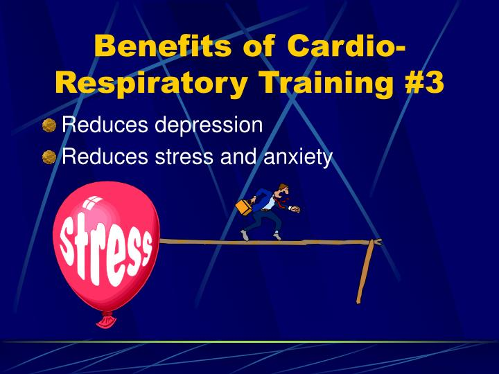 Benefits of Cardio- Respiratory Training #3