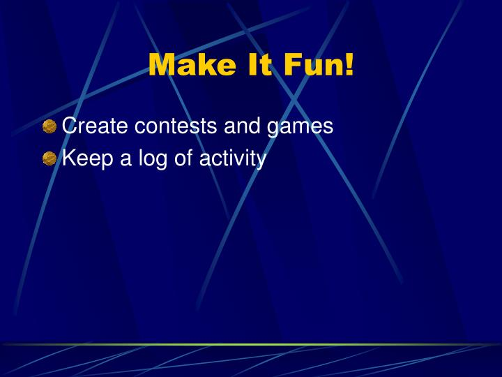 Make It Fun!