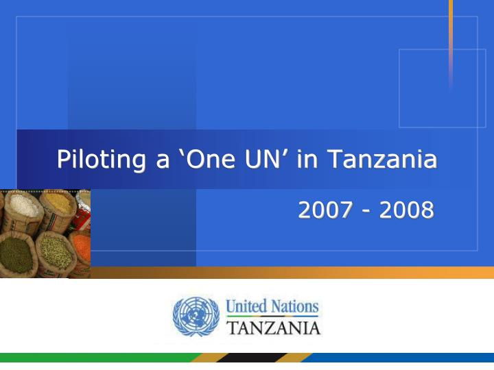 Piloting a one un in tanzania