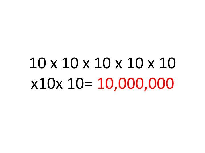 10 x 10 x 10 x 10 x 10 x10x 10=