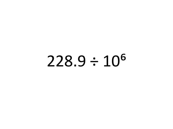 228.9 ÷ 10⁶