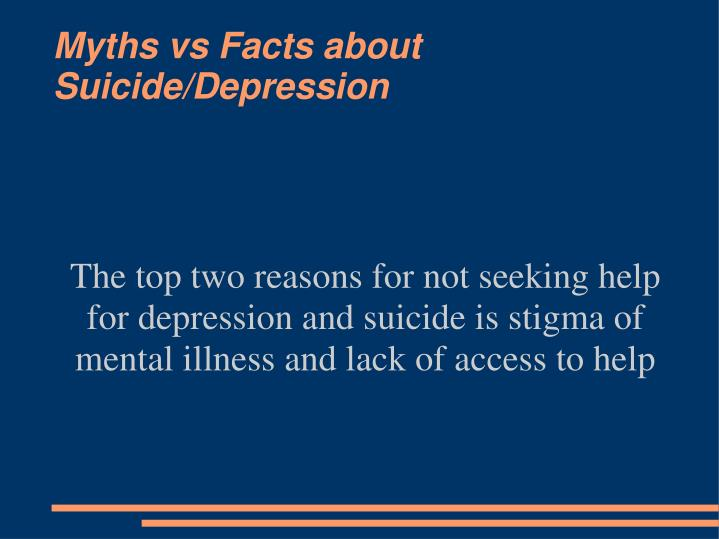 The top two reasons for not seeking help for depression and suicide is stigma of mental illness and lack of access to help