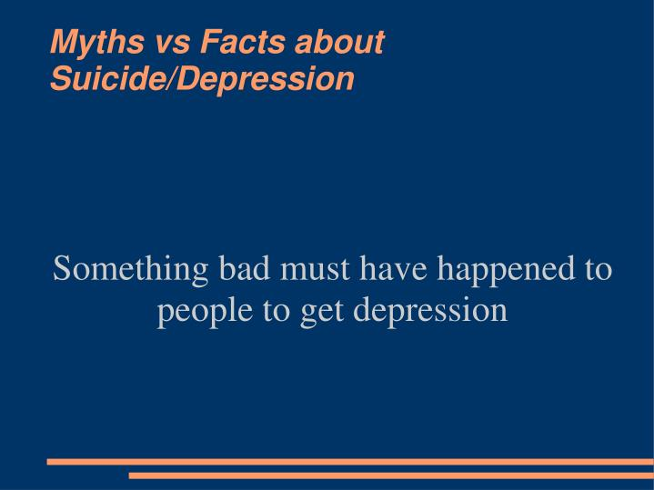Something bad must have happened to people to get depression