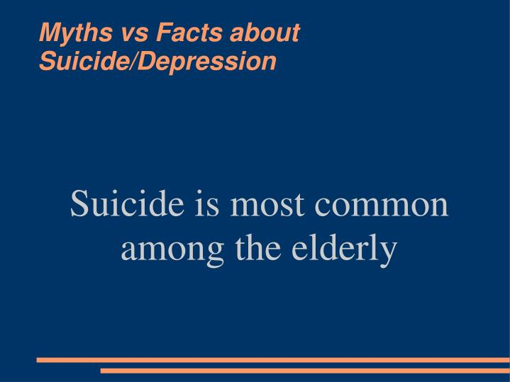 Suicide is most common among the elderly