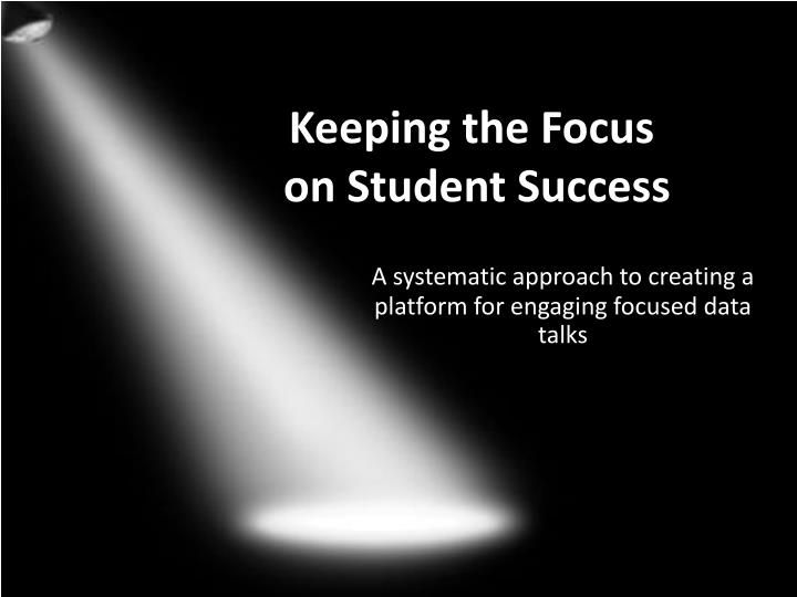 keeping the focus on student success n.