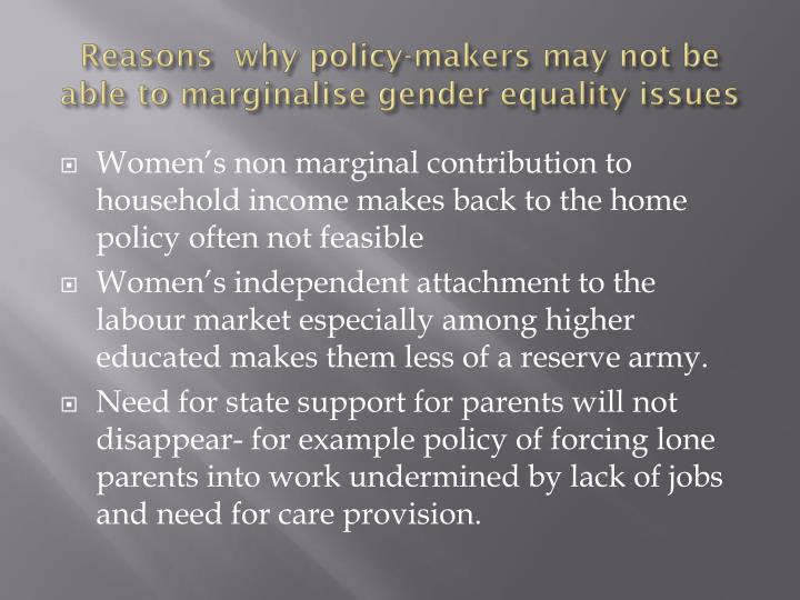 Reasons  why policy-makers may not be able to marginalise gender equality issues