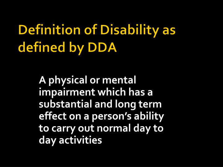 A physical or mental impairment which has a substantial and long term effect on a person's ability to carry out normal day to day activities