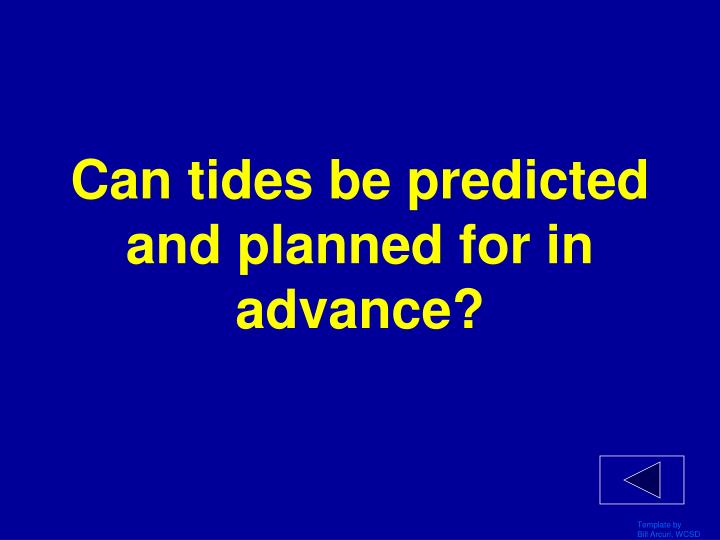 Can tides be predicted and planned for in advance?