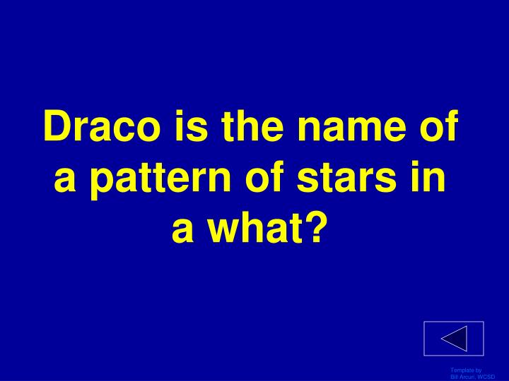 Draco is the name of a pattern of stars in a what?