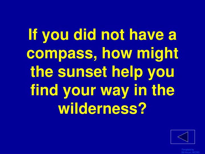 If you did not have a compass, how might the sunset help you find your way in the wilderness?