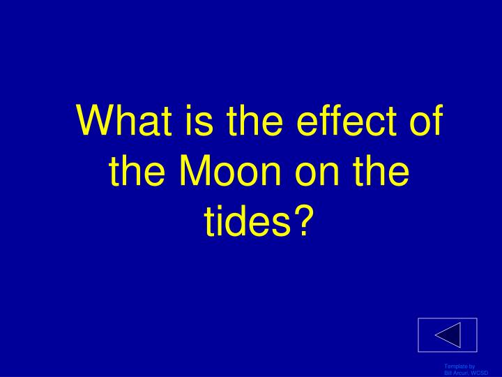 What is the effect of the Moon on the tides?