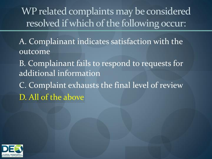 WP related complaints may be considered resolved if which of the following occur: