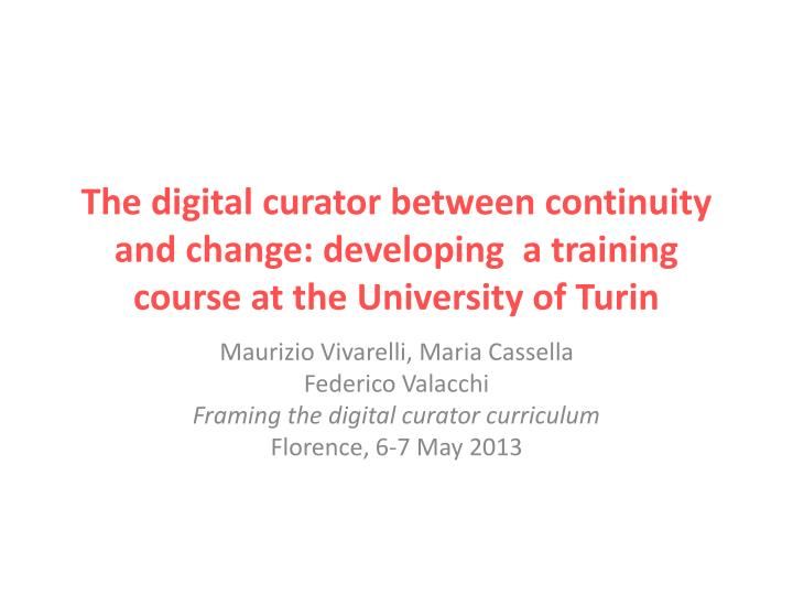The digital curator between continuity and change: developing  a training course at the University o...