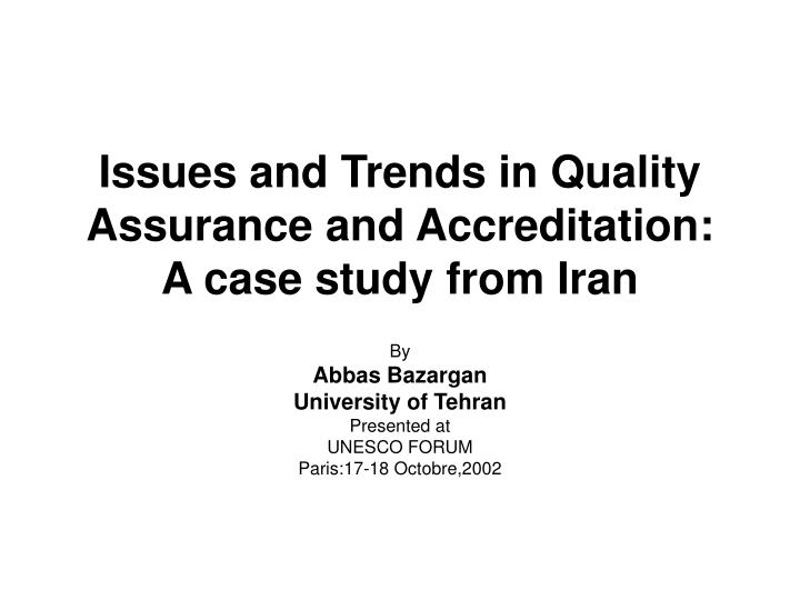 issues and trends in quality assurance and accreditation a case study from iran