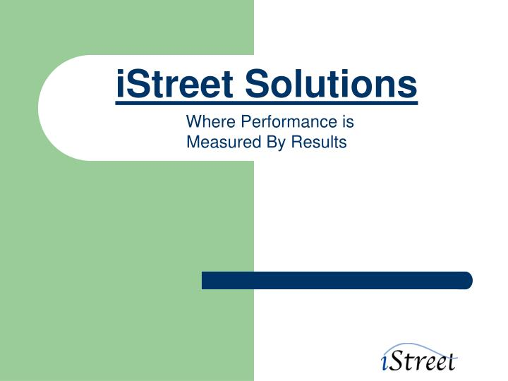 Istreet solutions where performance is measured by results