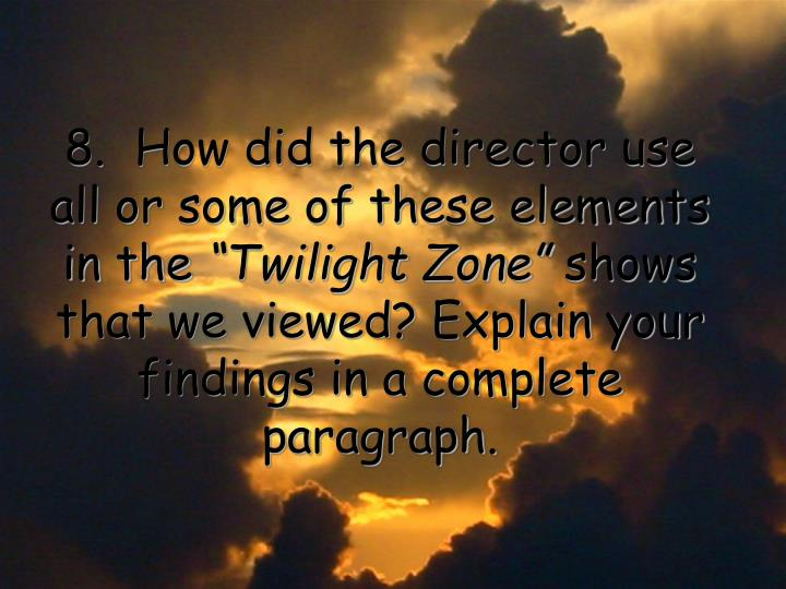 8.  How did the director use all or some of these elements in the