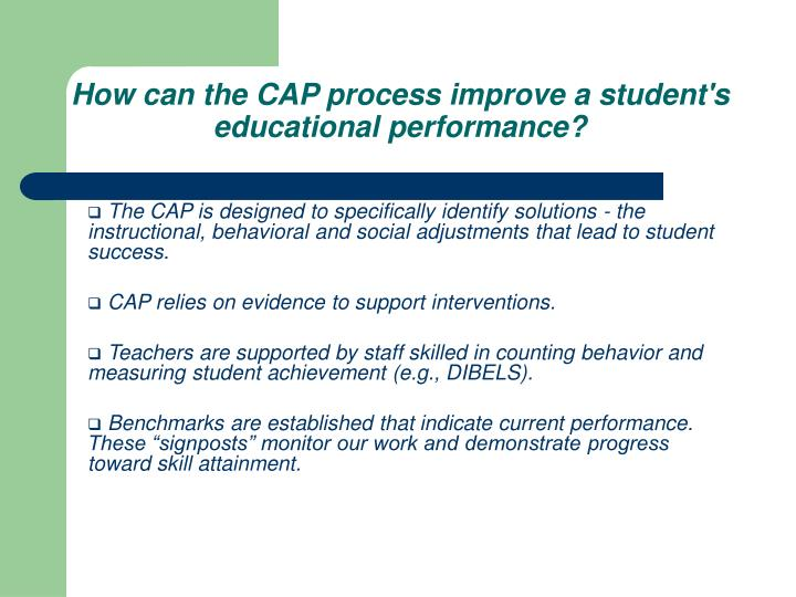How can the CAP process improve a student's educational performance?