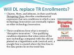 will dl replace tr enrollments