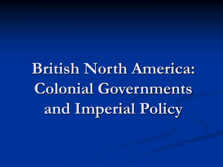 British north america colonial governments and imperial policy