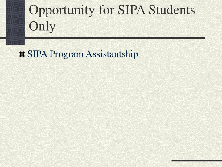 Opportunity for SIPA Students Only