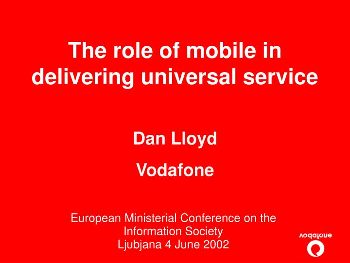 The role of mobile in delivering universal service