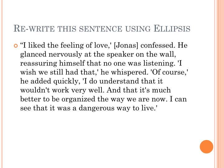 Re-write this sentence using Ellipsis
