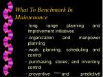 what to benchmark in maintenance