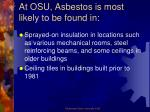 at osu asbestos is most likely to be found in