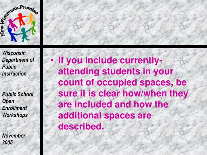 If you include currently-attending students in your count of occupied spaces, be sure it is clear how/when they are included and how the additional spaces are described.