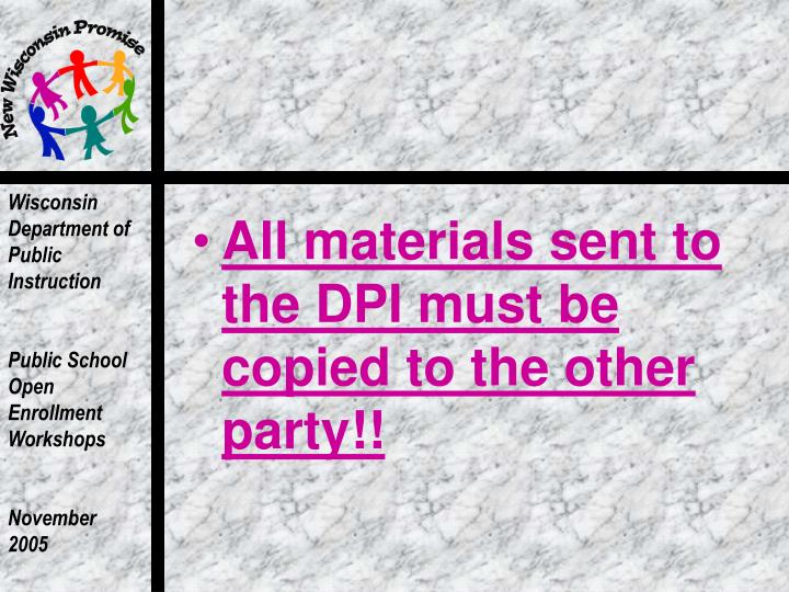 All materials sent to the DPI must be copied to the other party!!