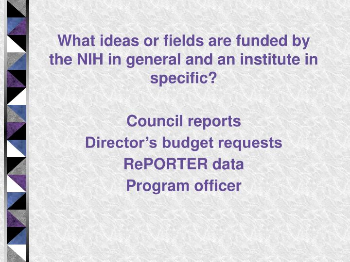 What ideas or fields are funded by the NIH in general and an institute in specific?