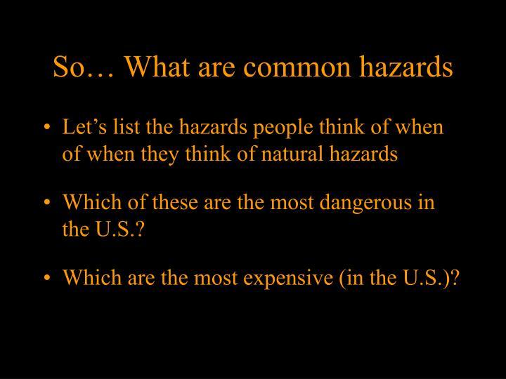 So what are common hazards