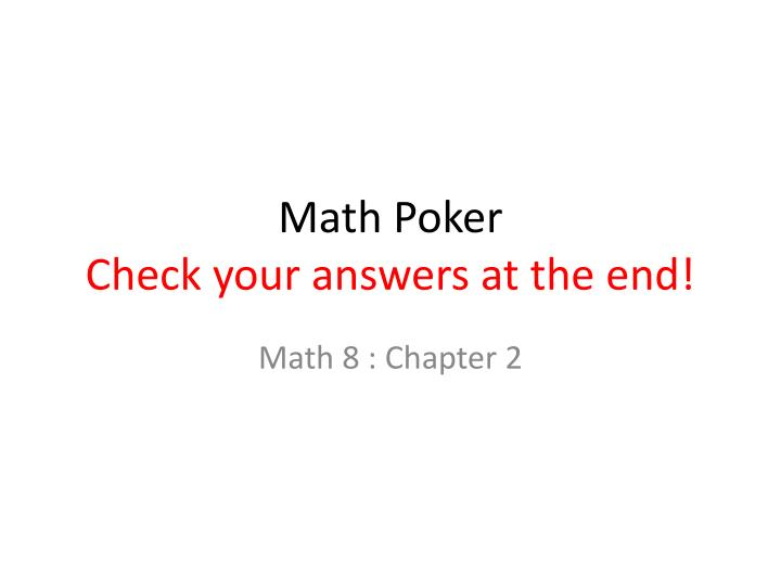 Math poker check your answers at the end