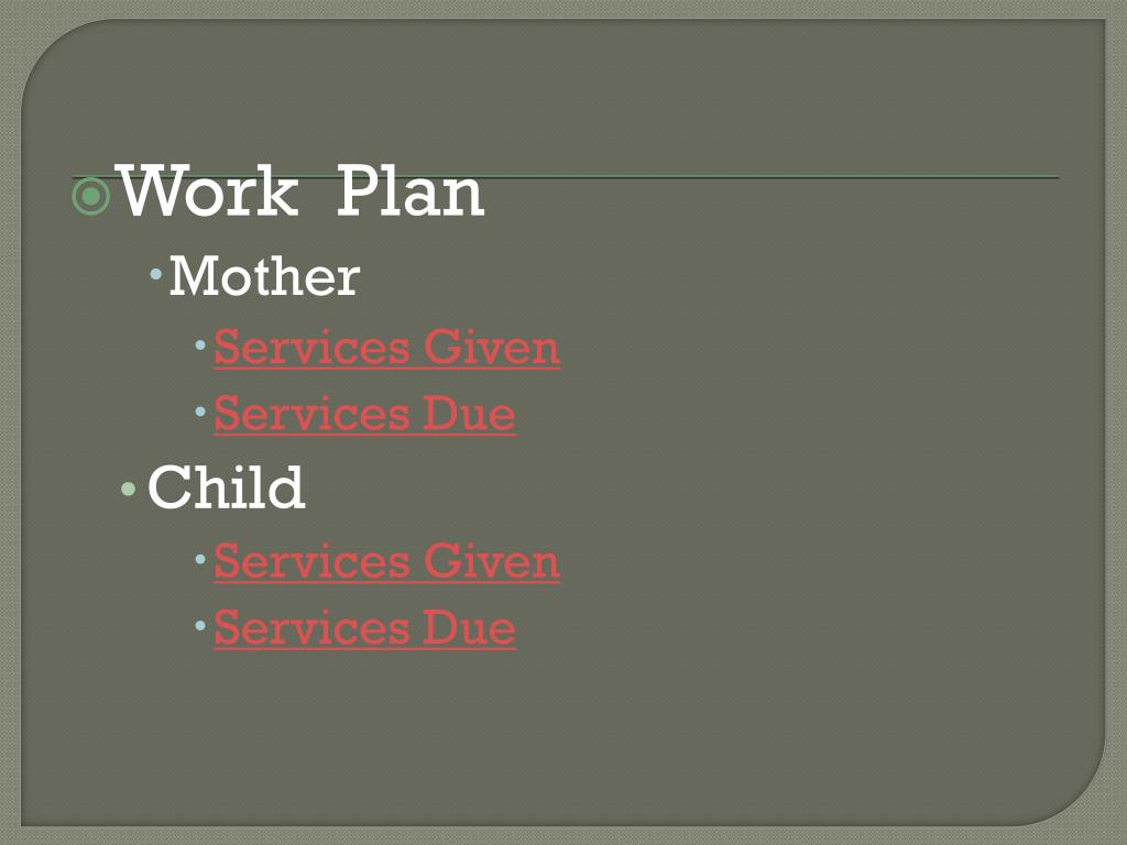 Work plan • mother • services given • services due • child • services given • services due