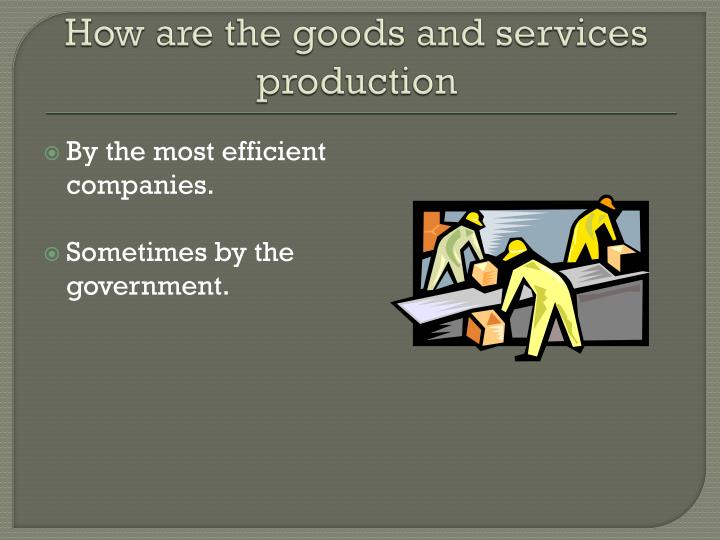How are the goods and services production