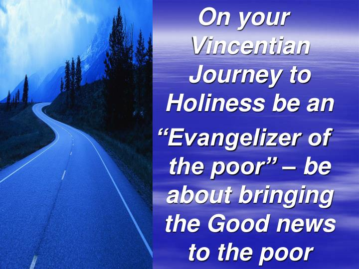 On your Vincentian Journey to Holiness be an