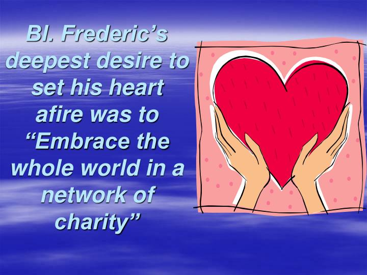 Bl. Frederic's deepest desire to set his heart afire was to