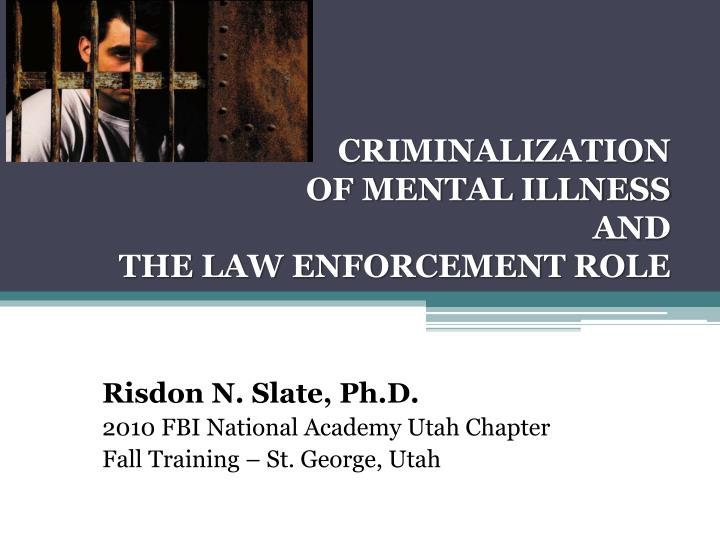 criminalization of mental illness and the law enforcement role n.