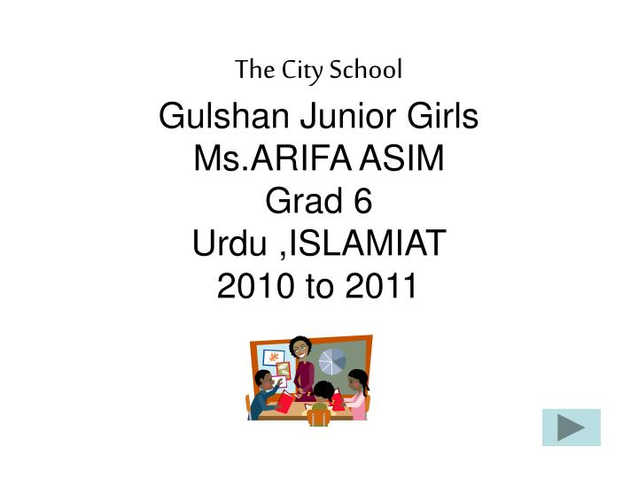 PPT - The City School Gulshan Junior Girls Ms ARIFA ASIM