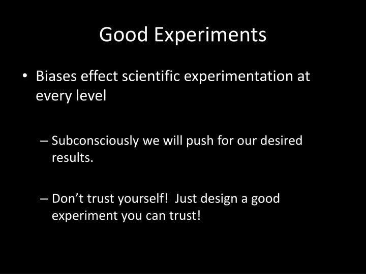 Good Experiments