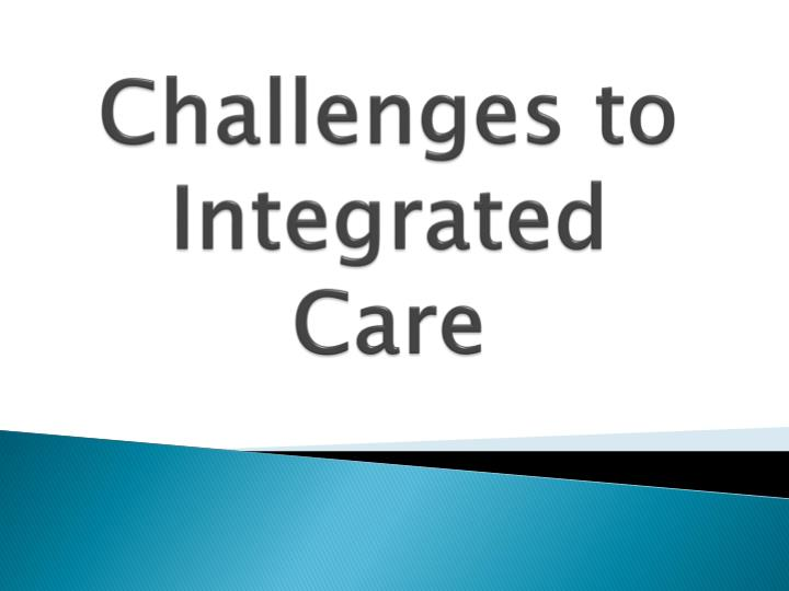 Challenges to Integrated Care