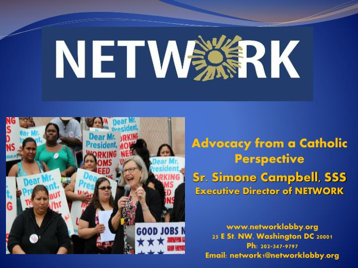 Advocacy from a catholic perspective sr simone campbell sss executive director of network