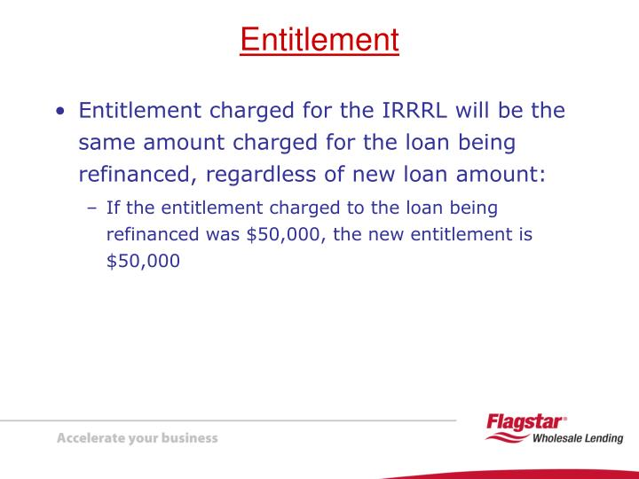 Entitlement charged for the IRRRL will be the same amount charged for the loan being refinanced, regardless of new loan amount: