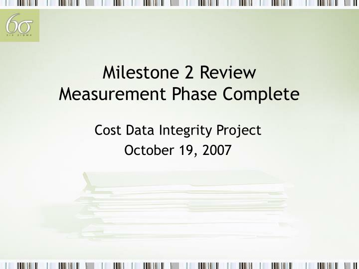 Milestone 2 review measurement phase complete
