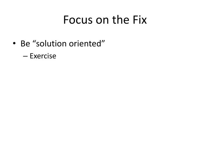 Focus on the Fix