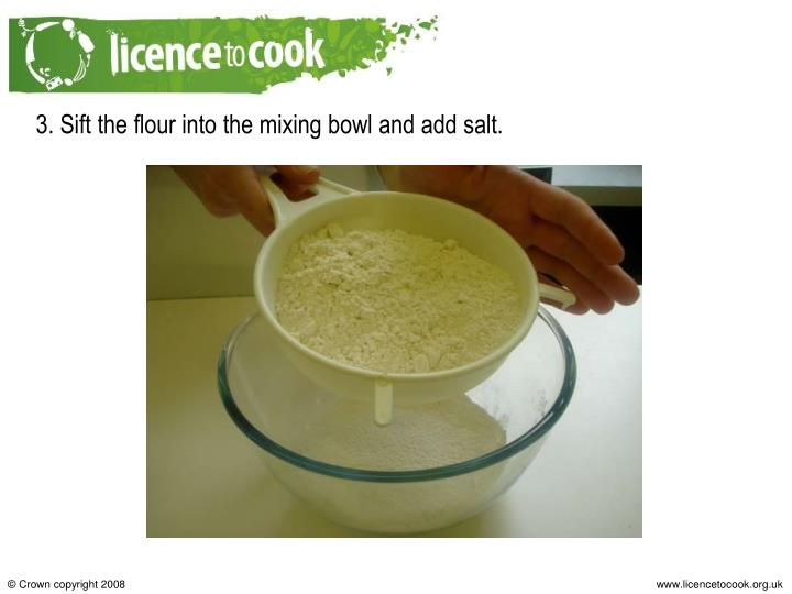 3. Sift the flour into the mixing bowl and add salt.