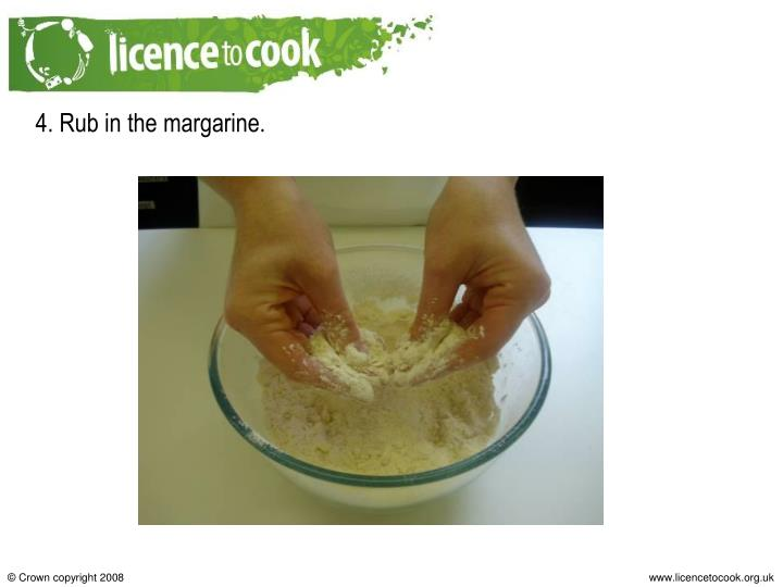 4. Rub in the margarine.
