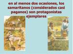 en al menos dos ocasiones los samaritanos considerados casi paganos son protagonistas ejemplares