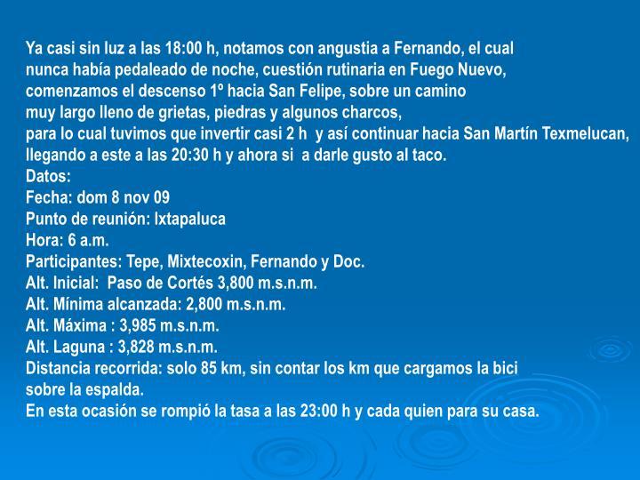Ya casi sin luz a las 18:00 h, notamos con angustia a Fernando, el cual
