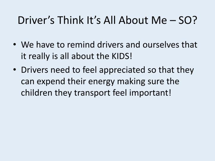 Driver's Think It's All About Me – SO?